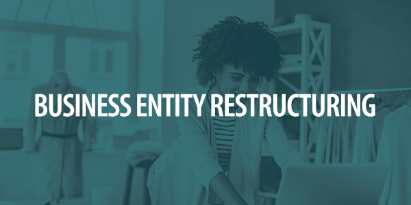 Business Entity Restructuring