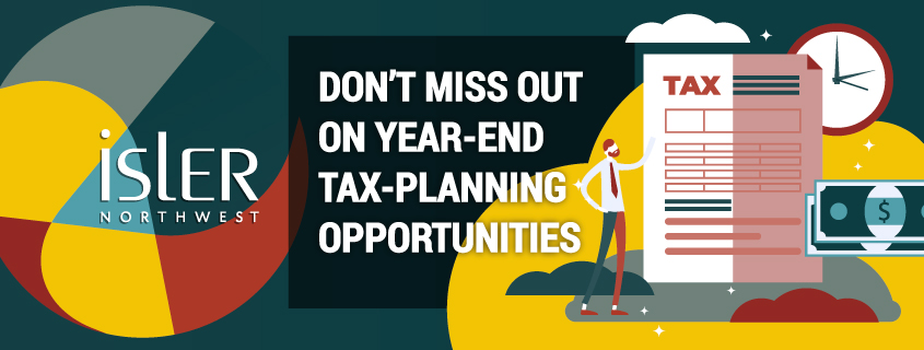 Don't Miss Out on Year-End Tax-Planning Opportunities