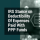 IRS Stance on Deductibility Of Expenses Paid With PPP Funds