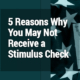 5 Reasons Why You May Not Receive a Stimulus Check