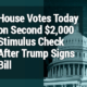 House Votes Monday on Second $2,000 Stimulus Check After Trump Signs Bill