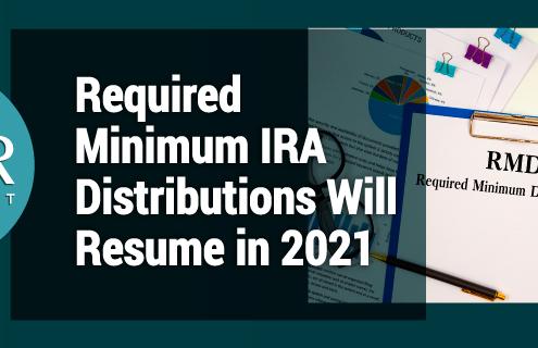 Required Minimum IRA Distributions Will Resume in 2021