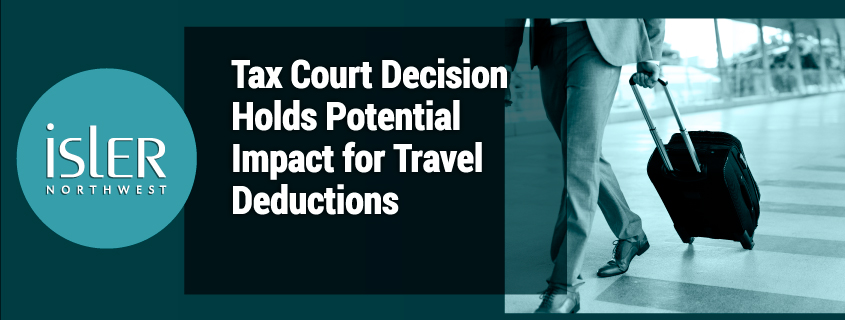 Tax Court Decision Holds Potential Impact for Travel Deductions